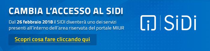 Cambia l'accesso al SIDI. Dal 26 febbraio 2018 il SIDI diventerà uno dei servizi presenti all'interno dell'area riservata del portale MIUR. Scopri cosa fare cliccando qui.